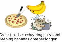 Great tips from keeping bananas greener longer to reheating pizza